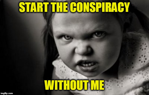 Ready, Set, Go | START THE CONSPIRACY WITHOUT ME | image tagged in alice malice | made w/ Imgflip meme maker