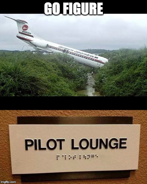 Braille needed on the cockpit controls ? | GO FIGURE | image tagged in plane crash,pilot,blind,braille | made w/ Imgflip meme maker