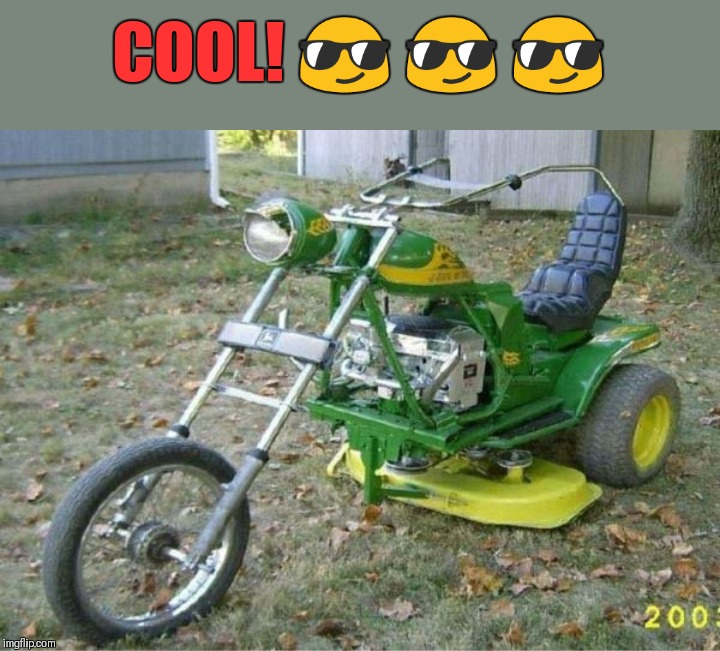 The only caption needed here is... | COOL! ? ? ? | image tagged in memes,cool,motorcycle,lawnmower,44colt,clever | made w/ Imgflip meme maker
