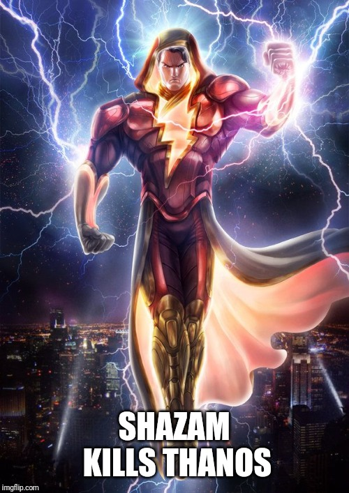 SHAZAM | SHAZAM KILLS THANOS | image tagged in shazam | made w/ Imgflip meme maker
