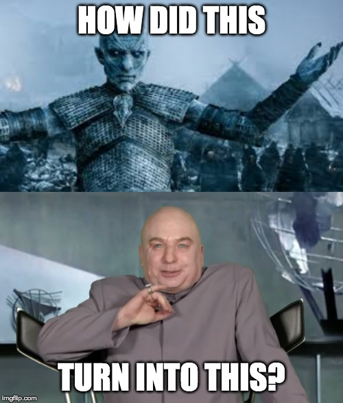 Night King is Dr. Evil | HOW DID THIS TURN INTO THIS? | image tagged in night king,game of thrones,austin powers | made w/ Imgflip meme maker