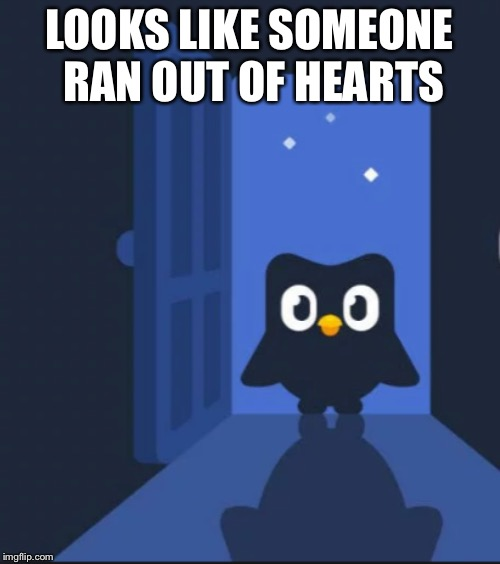 Duolingo bird | LOOKS LIKE SOMEONE RAN OUT OF HEARTS | image tagged in duolingo bird | made w/ Imgflip meme maker