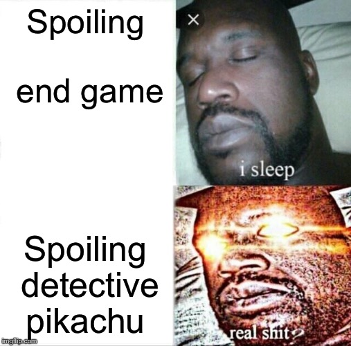 Sleeping Shaq |  Spoiling end game; Spoiling detective pikachu | image tagged in memes,sleeping shaq | made w/ Imgflip meme maker