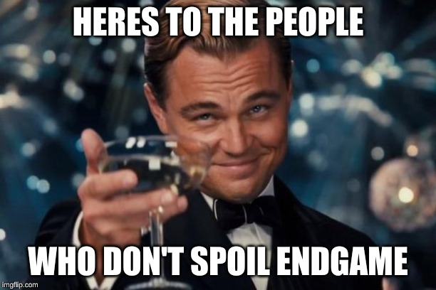 Leonardo Dicaprio Cheers Meme | HERES TO THE PEOPLE WHO DON'T SPOIL ENDGAME | image tagged in memes,leonardo dicaprio cheers | made w/ Imgflip meme maker