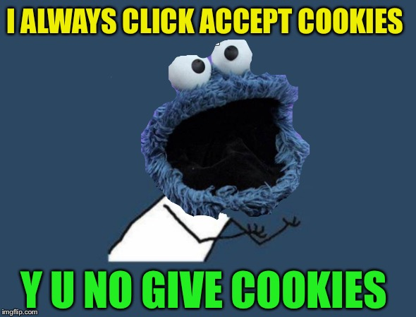 Oh crumbs !! |  I ALWAYS CLICK ACCEPT COOKIES; Y U NO GIVE COOKIES | image tagged in accept cookies,cookie monster,internet,computers,sesame street | made w/ Imgflip meme maker