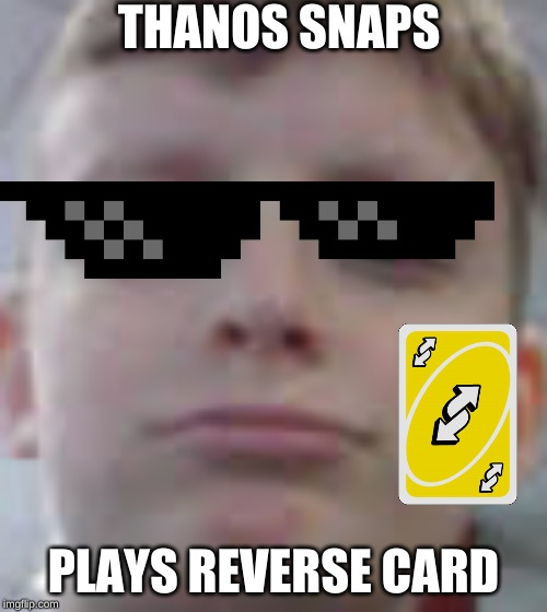 THANOS SNAPS PLAYS REVERSE CARD | image tagged in revese card,thanos | made w/ Imgflip meme maker