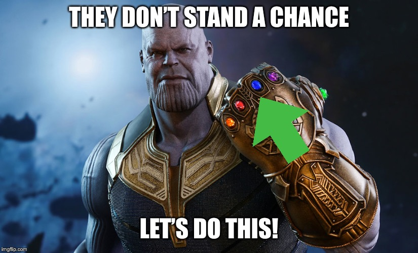 Thanos | THEY DON'T STAND A CHANCE LET'S DO THIS! | image tagged in thanos | made w/ Imgflip meme maker