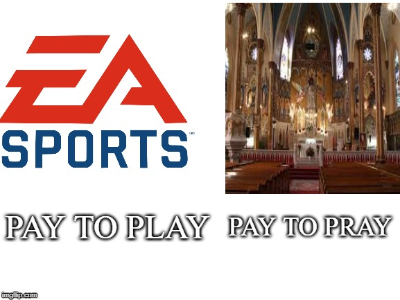 Pay To Pray | PAY TO PRAY PAY TO PLAY | image tagged in funny,memes,video games,church,pay,play | made w/ Imgflip meme maker