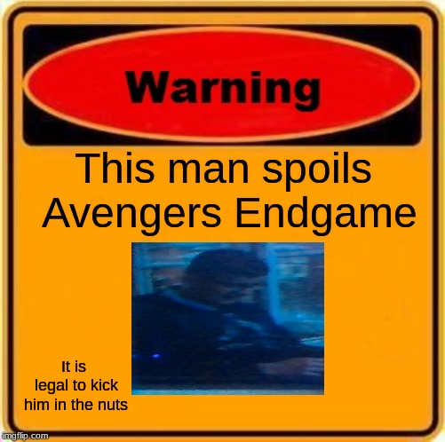 Warning Sign | This man spoils Avengers Endgame It is legal to kick him in the nuts | image tagged in memes,warning sign | made w/ Imgflip meme maker
