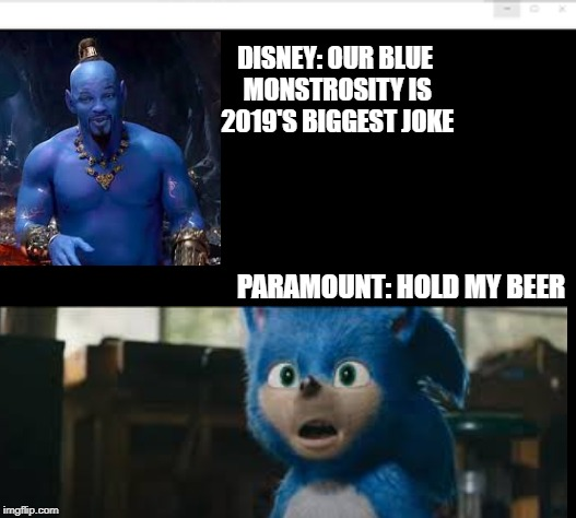 DISNEY: OUR BLUE MONSTROSITY IS 2019'S BIGGEST JOKE; PARAMOUNT: HOLD MY BEER | image tagged in sonic the hedgehog,sonic 2019,aladdin | made w/ Imgflip meme maker