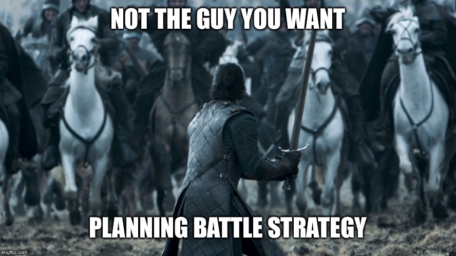The best military minds in Westeros and that's the best they can do? | NOT THE GUY YOU WANT PLANNING BATTLE STRATEGY | image tagged in jon game of thrones e09,got,night king,jon snow | made w/ Imgflip meme maker