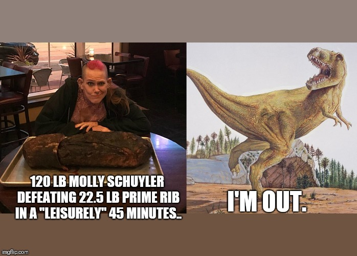 "Dominus eatimus | 120 LB MOLLY SCHUYLER DEFEATING 22.5 LB PRIME RIB IN A ""LEISURELY"" 45 MINUTES.. I'M OUT. 