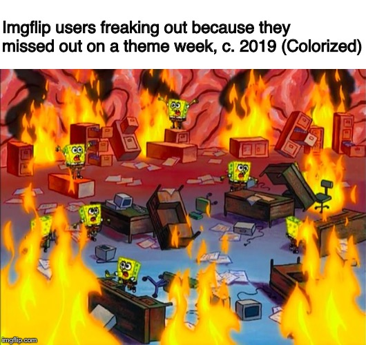 Spongebob Week! Celebrate the 20th Anniversary! | Imgflip users freaking out because they missed out on a theme week, c. 2019 (Colorized) | image tagged in spongebob brain chaos,spongebob week,spongebob,imgflip,theme week,chaos | made w/ Imgflip meme maker