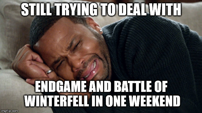 STILL TRYING TO DEAL WITH ENDGAME AND BATTLE OF WINTERFELL IN ONE WEEKEND | image tagged in blackish crying | made w/ Imgflip meme maker