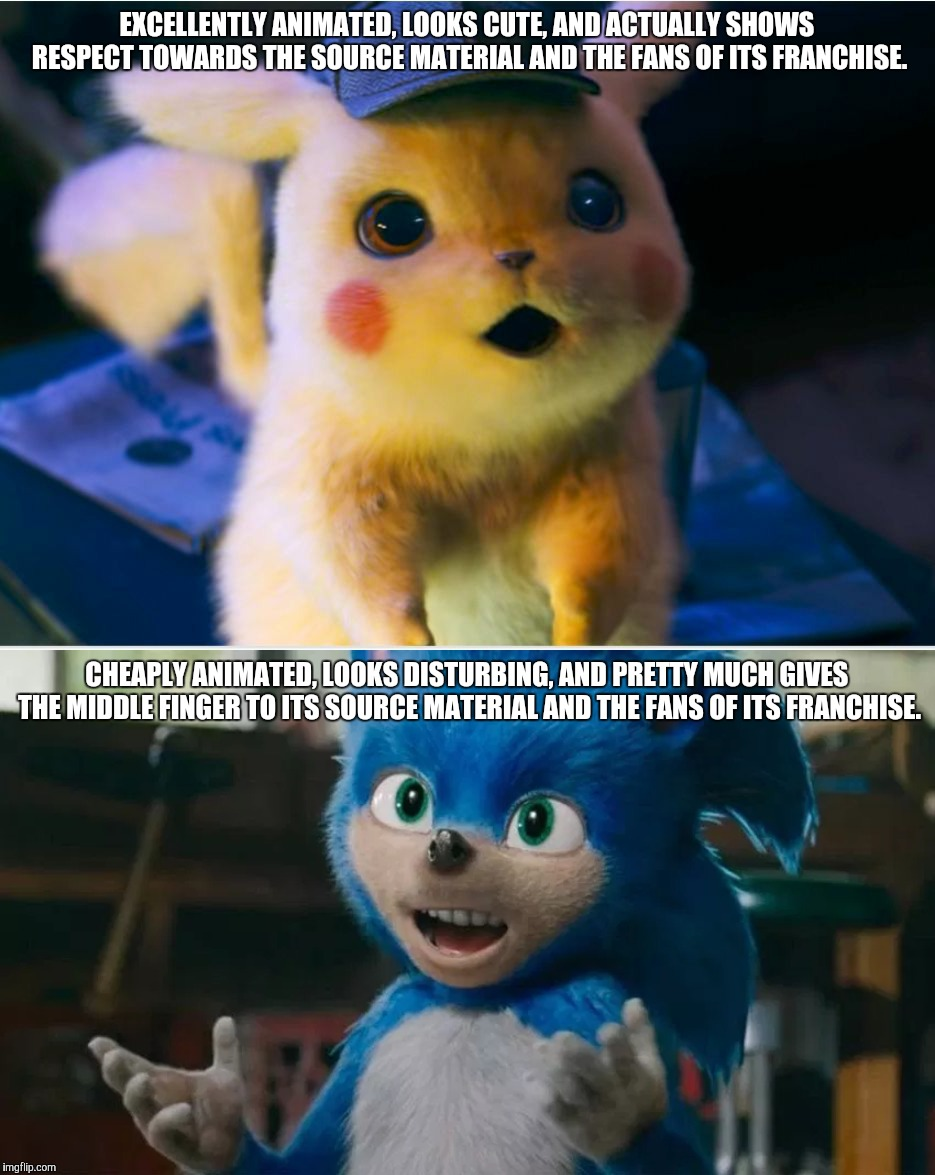 EXCELLENTLY ANIMATED, LOOKS CUTE, AND ACTUALLY SHOWS RESPECT TOWARDS THE SOURCE MATERIAL AND THE FANS OF ITS FRANCHISE. CHEAPLY ANIMATED, LO | image tagged in memes,movies,detective pikachu,sonic,sonic the hedgehog,ryan reynolds | made w/ Imgflip meme maker