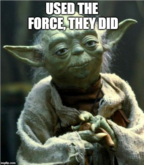 Jedi Master Yoda | USED THE FORCE, THEY DID | image tagged in jedi master yoda | made w/ Imgflip meme maker