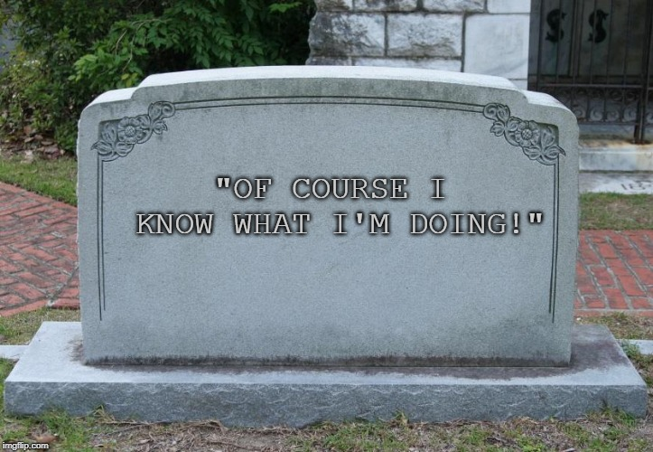 "Gravestone | ""OF COURSE I KNOW WHAT I'M DOING!"" 
