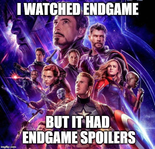 Avengers Endgame | I WATCHED ENDGAME BUT IT HAD ENDGAME SPOILERS | image tagged in avengers endgame | made w/ Imgflip meme maker