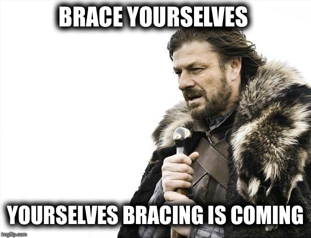 Real Life Game of Thorns | BRACE YOURSELVES YOURSELVES BRACING IS COMING | image tagged in brace yourselves x is coming,game of thrones,real life,poop,hello,shut up | made w/ Imgflip meme maker