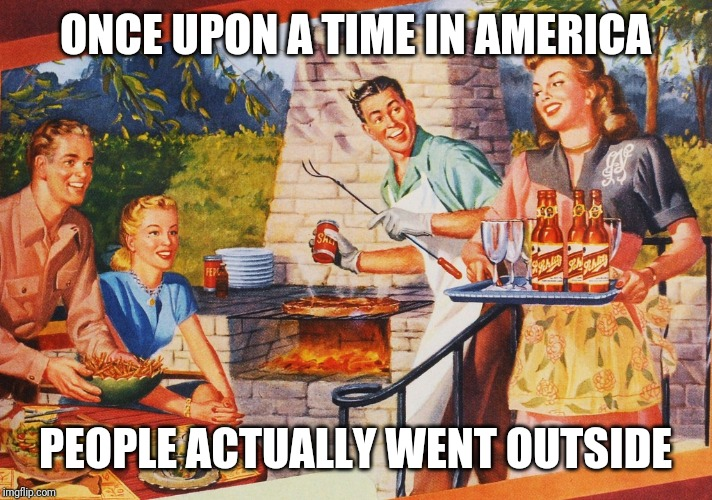 Life before cellphones |  ONCE UPON A TIME IN AMERICA; PEOPLE ACTUALLY WENT OUTSIDE | image tagged in once upon a time in america,memes,cellphone,outdoors,computers | made w/ Imgflip meme maker