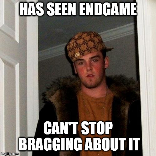 We get it - you saw the movie, now shut up | HAS SEEN ENDGAME CAN'T STOP BRAGGING ABOUT IT | image tagged in scumbag steve,avengers endgame,annoying,idiot,no one cares,shut up | made w/ Imgflip meme maker