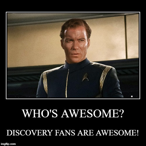 Kirk Discovery Fans are Awesome | WHO'S AWESOME? | DISCOVERY FANS ARE AWESOME! | image tagged in star trek,discovery,captain kirk,awesome | made w/ Imgflip demotivational maker