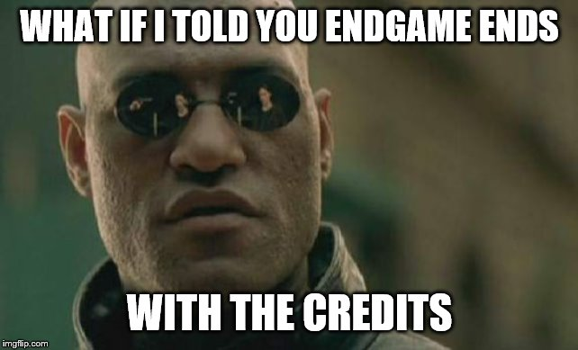Matrix Morpheus | WHAT IF I TOLD YOU ENDGAME ENDS WITH THE CREDITS | image tagged in memes,matrix morpheus,avengers endgame,funny,gifs,funny memes | made w/ Imgflip meme maker