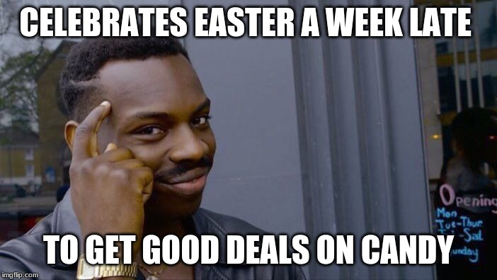 Roll Safe Think About It Meme | CELEBRATES EASTER A WEEK LATE TO GET GOOD DEALS ON CANDY | image tagged in memes,roll safe think about it | made w/ Imgflip meme maker