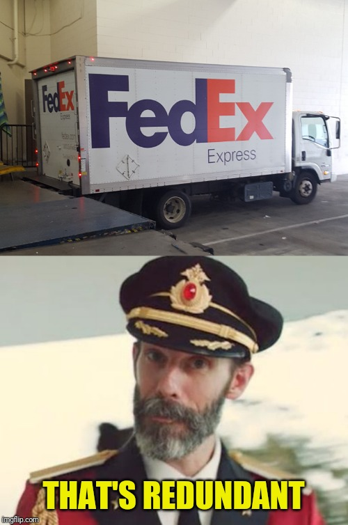 In case you didn't know FedEx is short for Federal Express | THAT'S REDUNDANT | image tagged in captain obvious,federal express,redundant | made w/ Imgflip meme maker