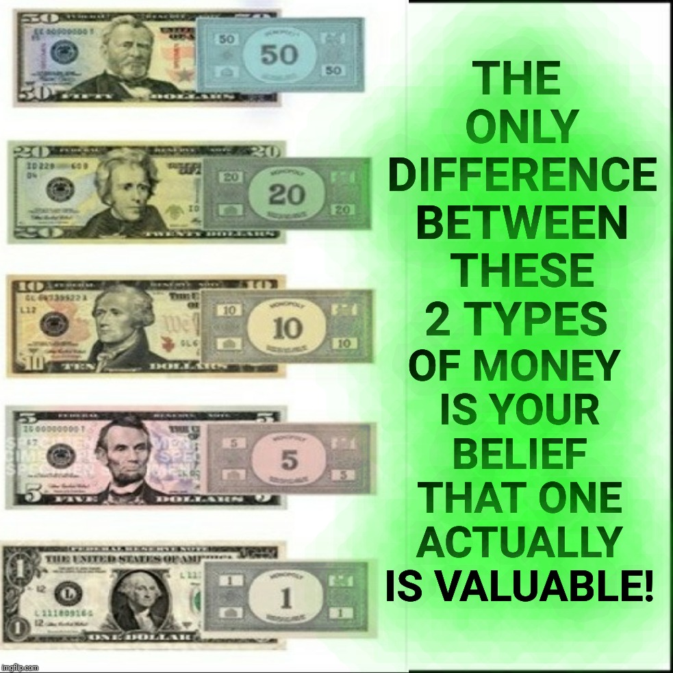 HR 5404 |  OF MONEY IS YOUR BELIEF THAT ONE ACTUALLY IS VALUABLE! THE ONLY DIFFERENCE BETWEEN THESE 2 TYPES | image tagged in money,gold,monopoly money,justjeff,federal reserve | made w/ Imgflip meme maker