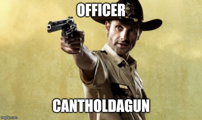 Rick Grimes | OFFICER CANTHOLDAGUN | image tagged in memes,rick grimes,guns | made w/ Imgflip meme maker