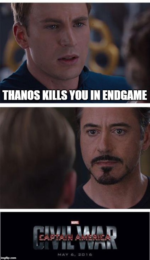 Spoiler alert! | THANOS KILLS YOU IN ENDGAME | image tagged in memes,marvel civil war 1,avengers endgame,iron man,fortune teller,spoiler alert | made w/ Imgflip meme maker