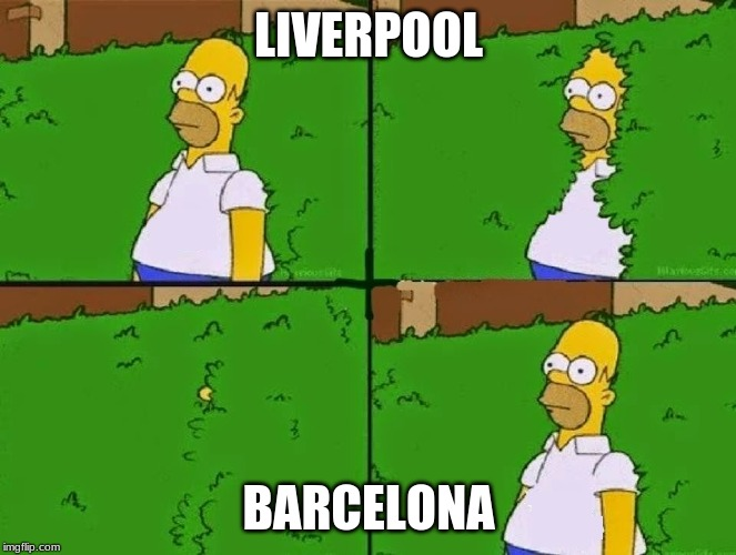 HOMER BUSH |  LIVERPOOL; BARCELONA | image tagged in homer bush | made w/ Imgflip meme maker