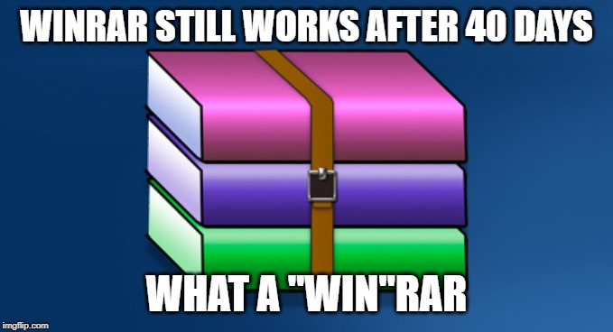"WinRAR |  WINRAR STILL WORKS AFTER 40 DAYS; WHAT A ""WIN""RAR 