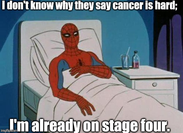 If gamers had cancer: |  I don't know why they say cancer is hard;; I'm already on stage four. | image tagged in memes,spiderman hospital,spiderman,cancer,gamers | made w/ Imgflip meme maker