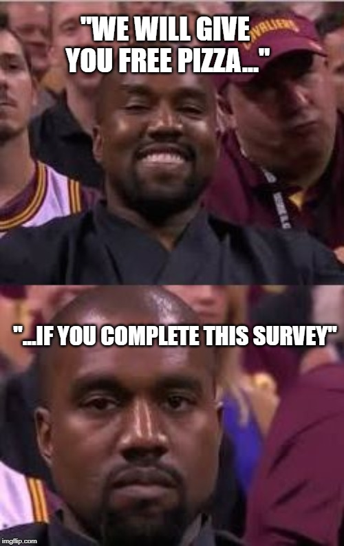 "Kanye Smile Then Sad |  ""WE WILL GIVE YOU FREE PIZZA...""; ""...IF YOU COMPLETE THIS SURVEY"" 