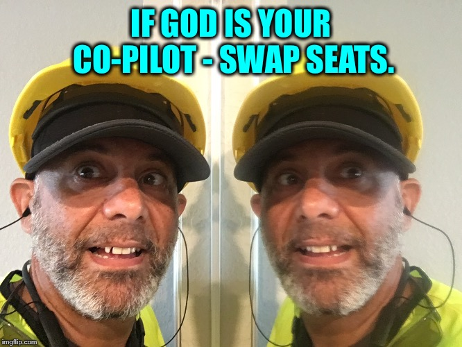 Breakthrough Pilot | IF GOD IS YOUR CO-PILOT - SWAP SEATS. | image tagged in miracle,religion,addiction,god,prayer,inspirational | made w/ Imgflip meme maker