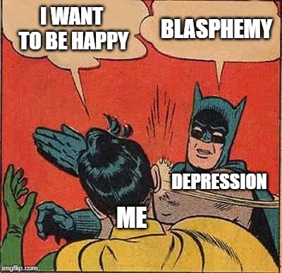 Batman Slapping Robin | I WANT TO BE HAPPY BLASPHEMY ME DEPRESSION | image tagged in memes,batman slapping robin,depression,anxiety,feels bad man,kill me | made w/ Imgflip meme maker