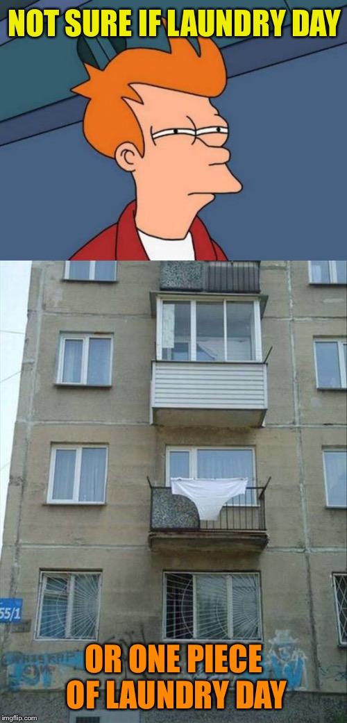 I think the 2nd floor is surrendering. | NOT SURE IF LAUNDRY DAY OR ONE PIECE OF LAUNDRY DAY | image tagged in memes,futurama fry,laundry,funny | made w/ Imgflip meme maker