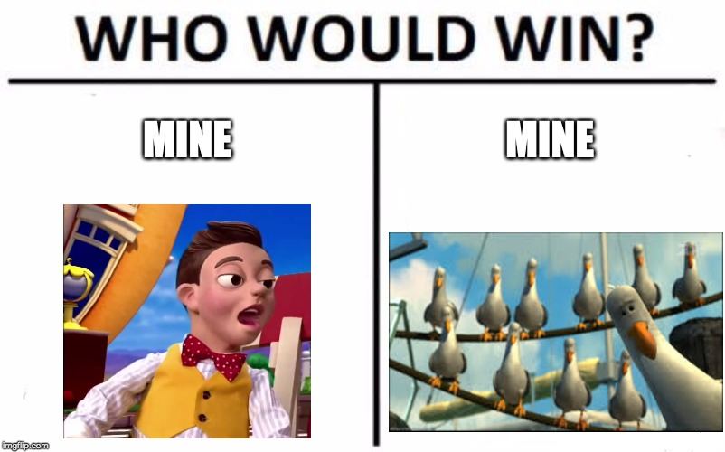 Who Would Win? | MINE MINE | image tagged in memes,who would win,mine,lazy town,finding nemo,funny | made w/ Imgflip meme maker