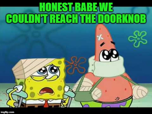 HONEST BABE WE COULDN'T REACH THE DOORKNOB | made w/ Imgflip meme maker
