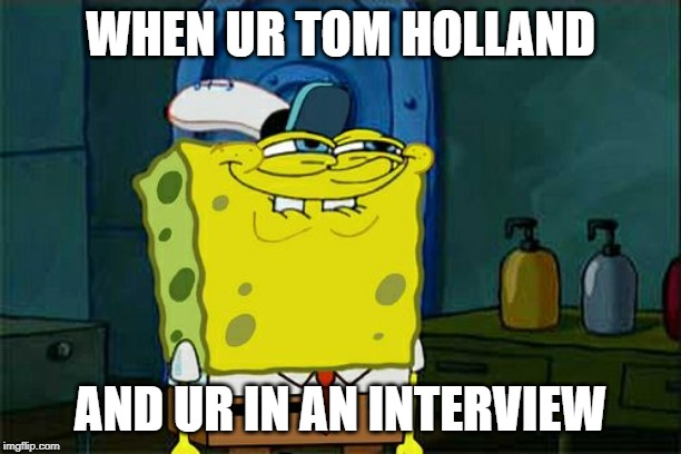 Dont You Squidward Meme | WHEN UR TOM HOLLAND AND UR IN AN INTERVIEW | image tagged in memes,dont you squidward | made w/ Imgflip meme maker