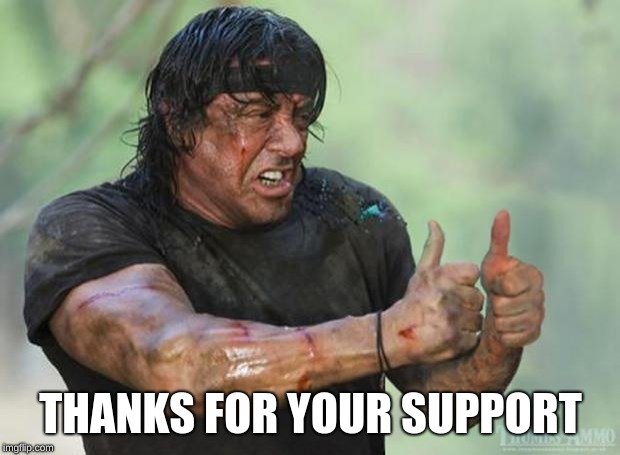 Thumbs Up Rambo | THANKS FOR YOUR SUPPORT | image tagged in thumbs up rambo | made w/ Imgflip meme maker