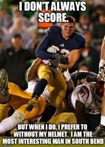 Photogenic College Football Player Meme | I DON'T ALWAYS SCORE. BUT WHEN I DO, I PREFER TO WITHOUT MY HELMET.  I AM THE MOST INTERESTING MAN IN SOUTH BEND | image tagged in memes,photogenic college football player | made w/ Imgflip meme maker