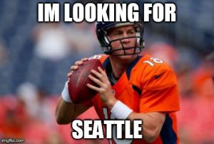 Manning Broncos Meme | IM LOOKING FOR SEATTLE | image tagged in memes,manning broncos | made w/ Imgflip meme maker