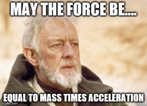MAY THE FORCE BE.... EQUAL TO MASS TIMES ACCELERATION | image tagged in memes,obi wan kenobi | made w/ Imgflip meme maker