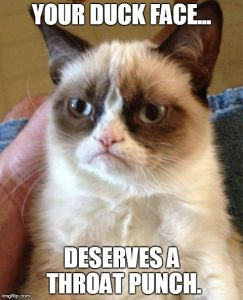 Grumpy Cat Meme | YOUR DUCK FACE... DESERVES A THROAT PUNCH. | image tagged in memes,grumpy cat | made w/ Imgflip meme maker