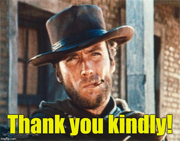 Clint Eastwood | Thank you kindly! | image tagged in clint eastwood | made w/ Imgflip meme maker