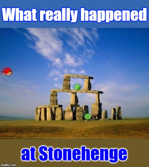 вєtwєєn α rσck αnd α hαrd plαcє! Repost Your Own Memes Week, April 16 until... A socrates and Craziness_all_the_way event! | What really happened at Stonehenge | image tagged in memes,stonehenge,repost your own memes week,socrates,angry birds pig,history | made w/ Imgflip meme maker