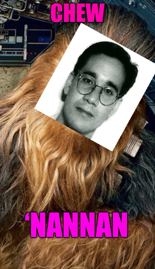 Chew-Nannan | CHEW 'NANNAN | image tagged in bad memes,bad meme,chewbacca,weird stuff,weird face,weird photo of the day | made w/ Imgflip meme maker